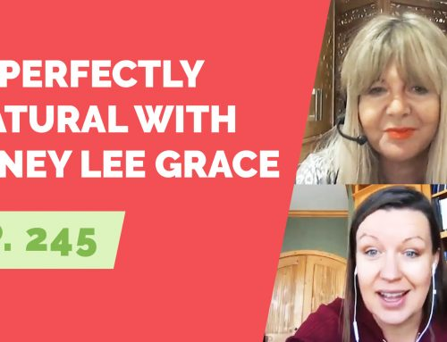 EP 245: Imperfectly Natural with Janey Lee Grace