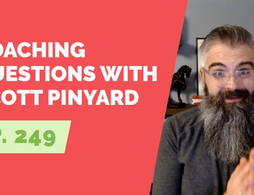 EP 249: Coaching Questions with Scott Pinyard