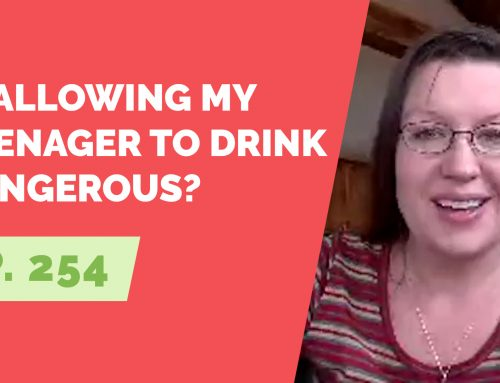 EP 254: Reader Question – Is allowing my teenager to drink dangerous?
