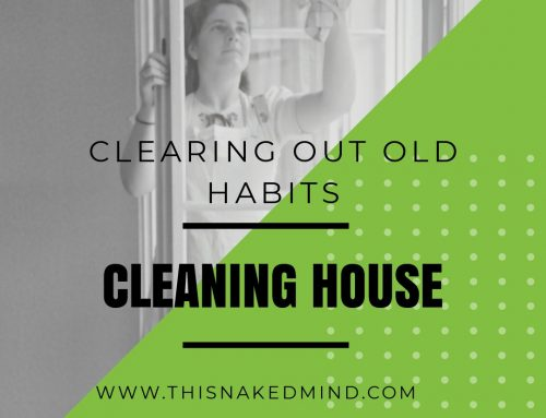 Cleaning House – Clearing Out Old Habits