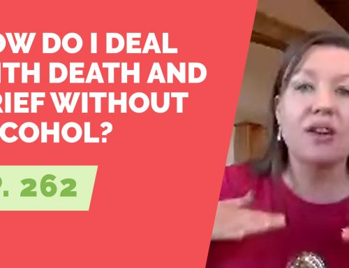 EP 262: Reader Question – How do I deal with death and grief without alcohol
