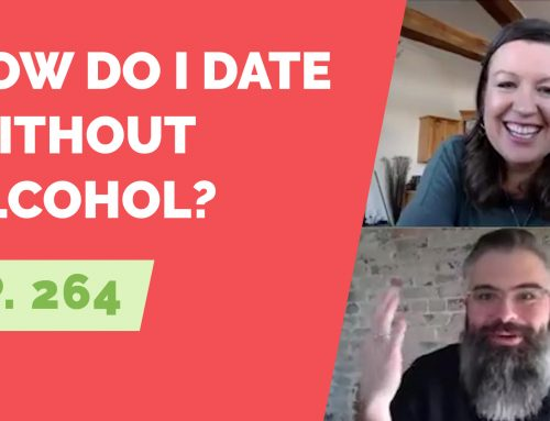 EP 264: Reader Question – How do I date without alcohol?