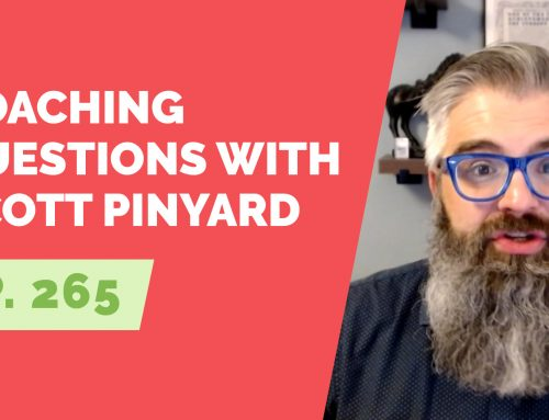 EP 265: Coaching Questions with Scott Pinyard