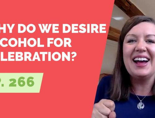 EP 266: Reader Question – Why do we desire alcohol for celebration?
