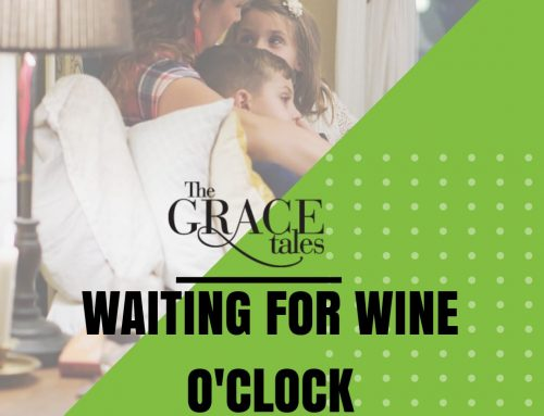 Waiting For Wine O'Clock – The Grace Tales