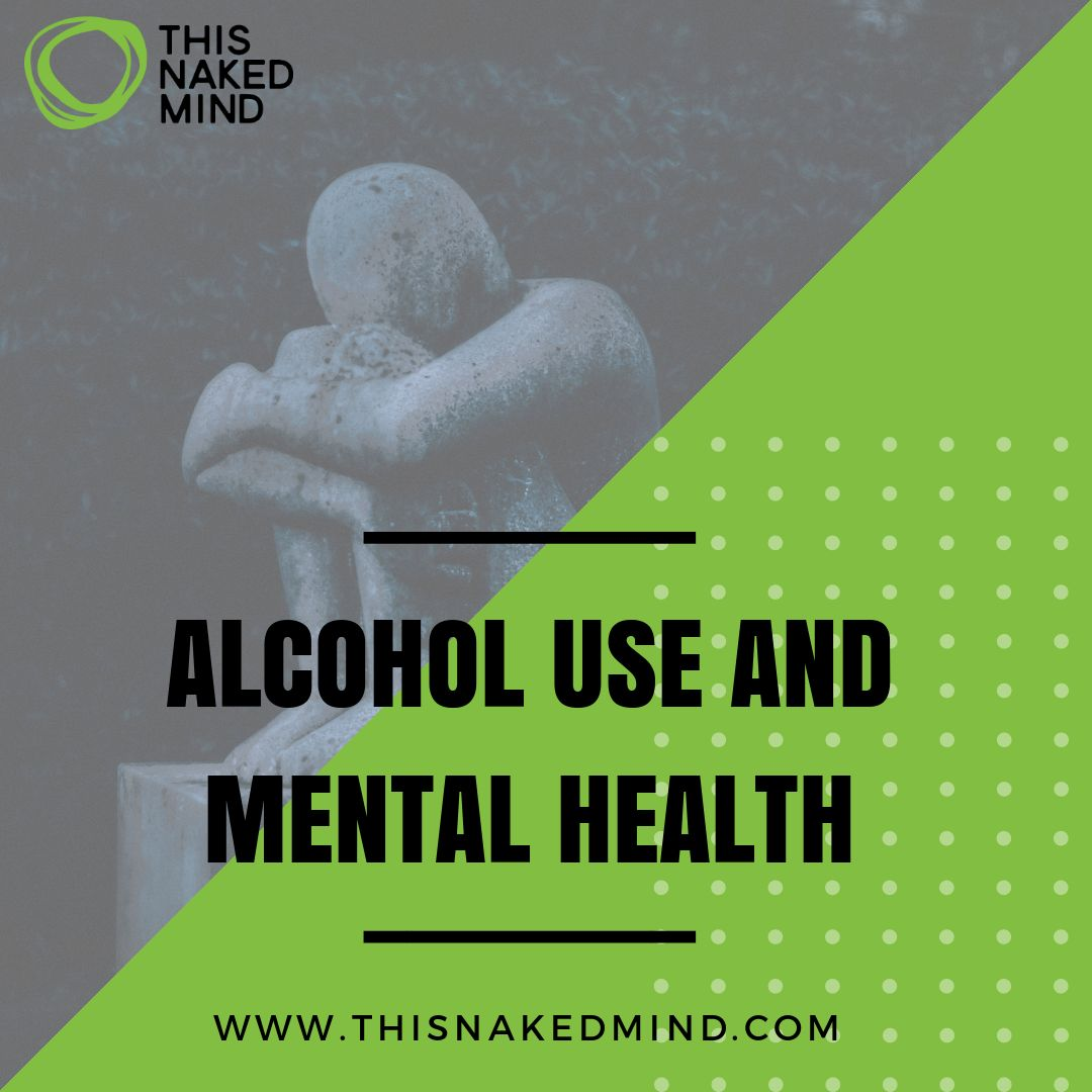 ALCOHOL USE AND MENTAL HEALTH