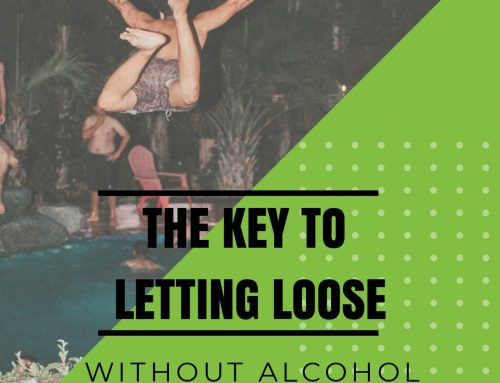 The Key To Letting Loose Without Alcohol