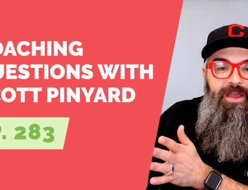 EP 283: Coaching Questions with Scott Pinyard