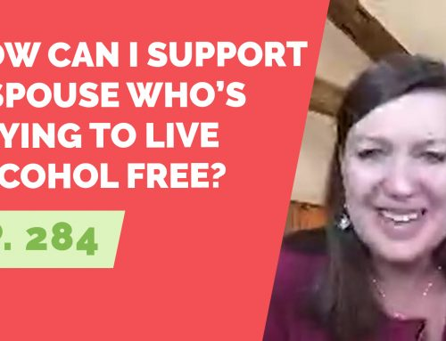 EP 284: Reader Question – How can I support a spouse who's trying to live alcohol free?