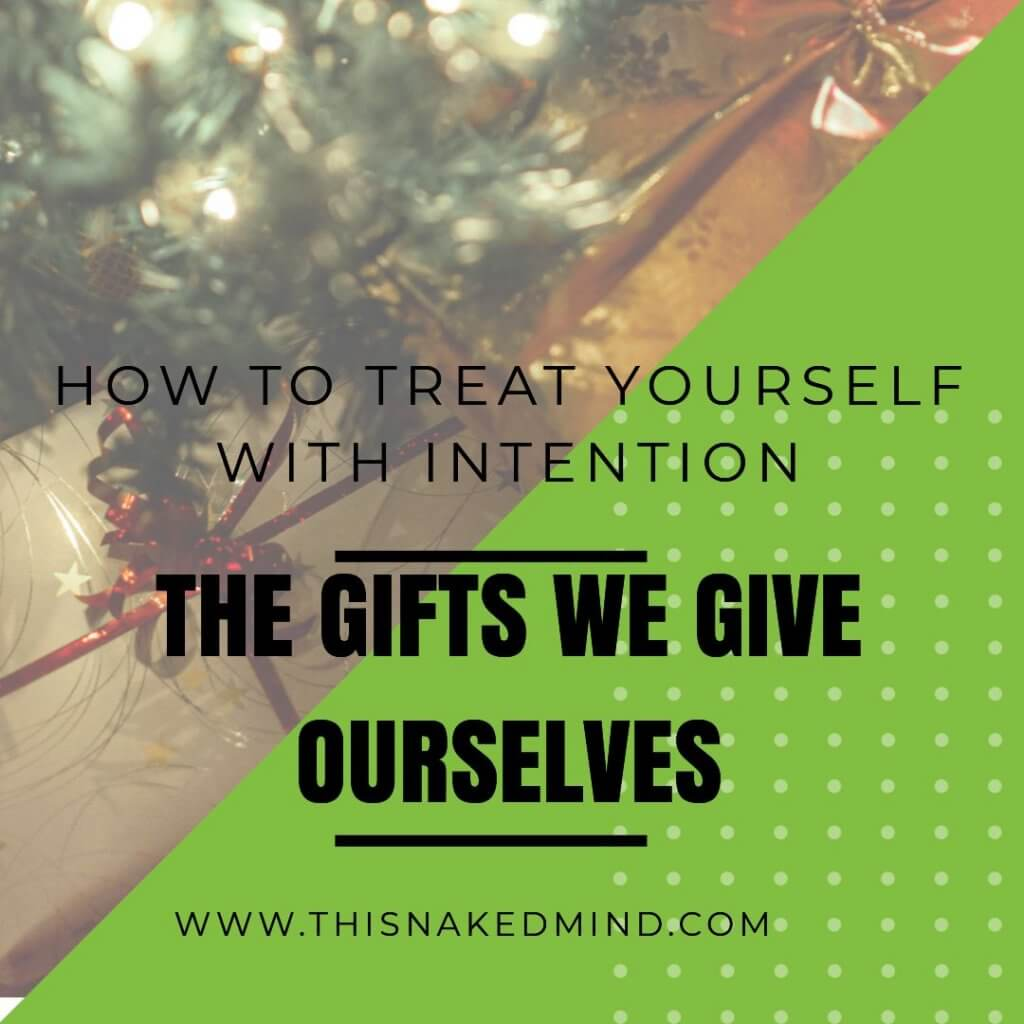 THE GIFTS WE GIVE OURSELVES