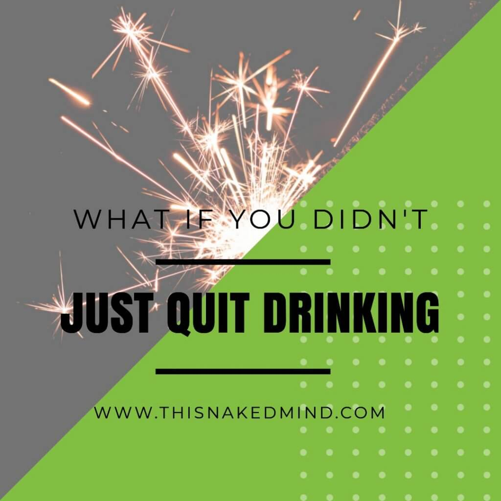 just quit drinking